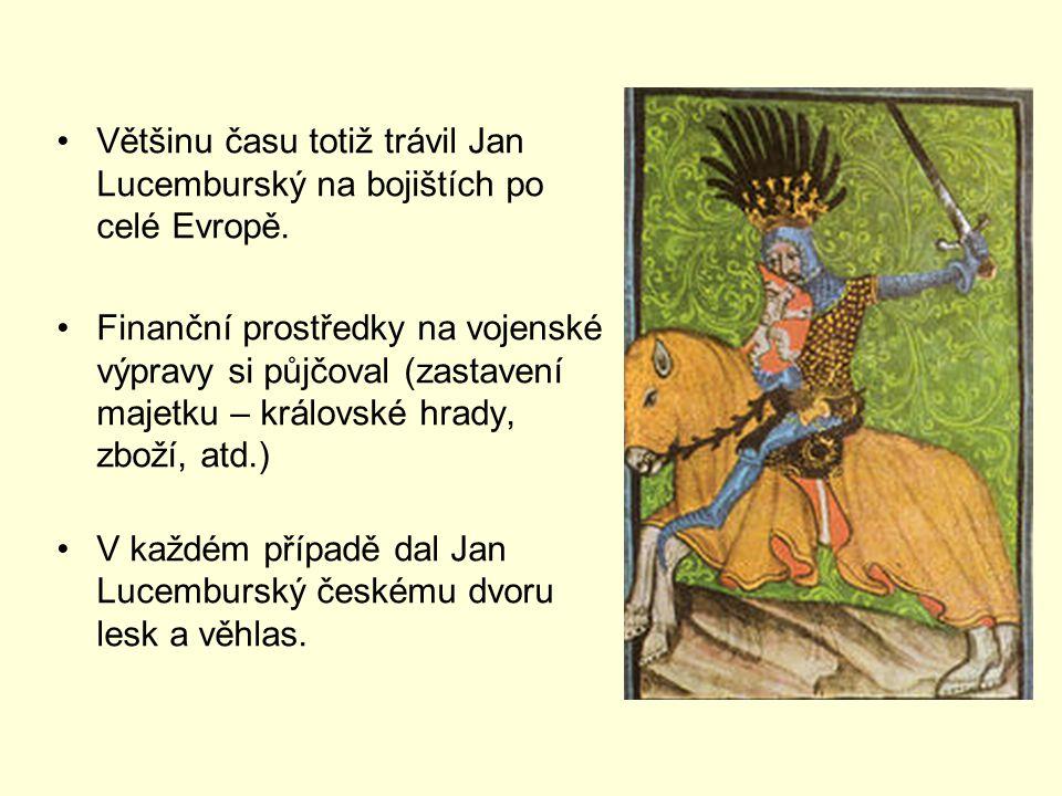 Většinu času totiž trávil Jan Lucemburský na bojištích po celé Evropě. Finanční prostředky na vojenské výpravy si půjčoval (zastavení majetku – králov