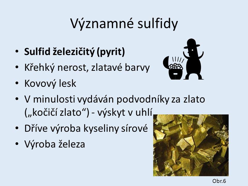 """Významné sulfidy Sulfid železičitý (pyrit) Křehký nerost, zlatavé barvy Kovový lesk V minulosti vydáván podvodníky za zlato (""""kočičí zlato"""") - výskyt"""