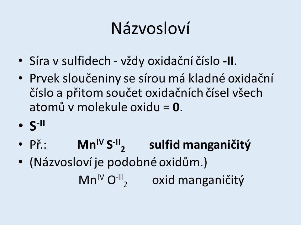 Názvosloví Síra v sulfidech - vždy oxidační číslo -II. Prvek sloučeniny se sírou má kladné oxidační číslo a přitom součet oxidačních čísel všech atomů