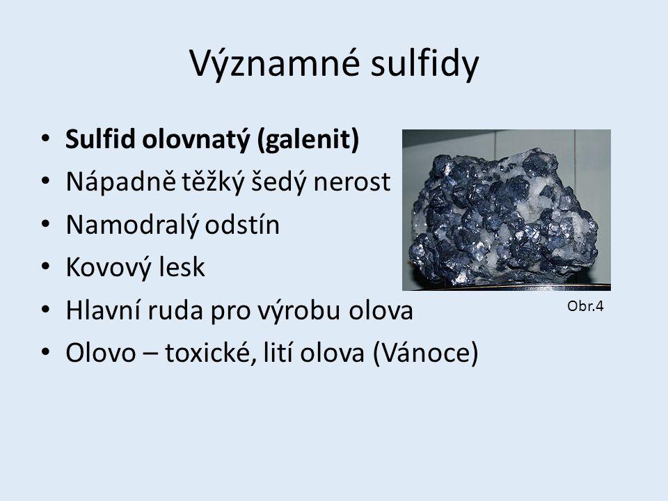 Významné sulfidy Sulfid olovnatý (galenit) Nápadně těžký šedý nerost Namodralý odstín Kovový lesk Hlavní ruda pro výrobu olova Olovo – toxické, lití o