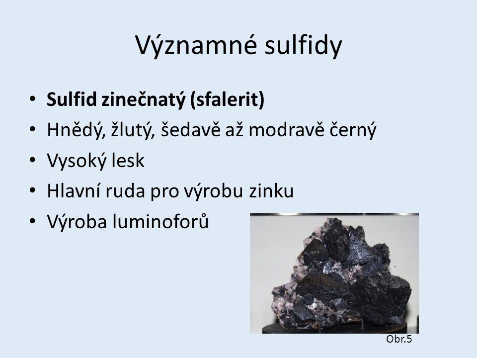 Významné sulfidy Sulfid zinečnatý (sfalerit) Hnědý, žlutý, šedavě až modravě černý Vysoký lesk Hlavní ruda pro výrobu zinku Výroba luminoforů Obr.5