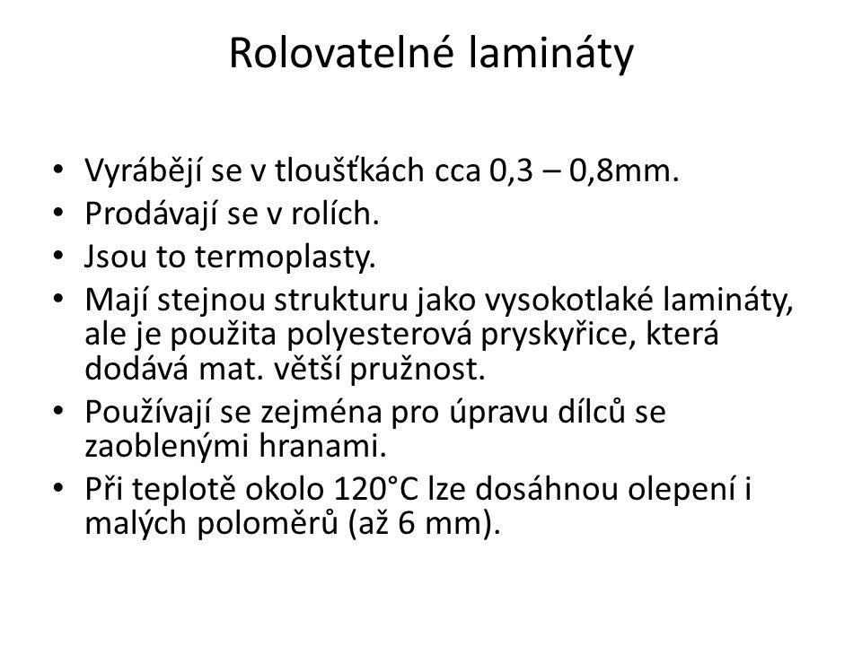 Rolovatelné lamináty Vyrábějí se v tloušťkách cca 0,3 – 0,8mm. Prodávají se v rolích. Jsou to termoplasty. Mají stejnou strukturu jako vysokotlaké lam