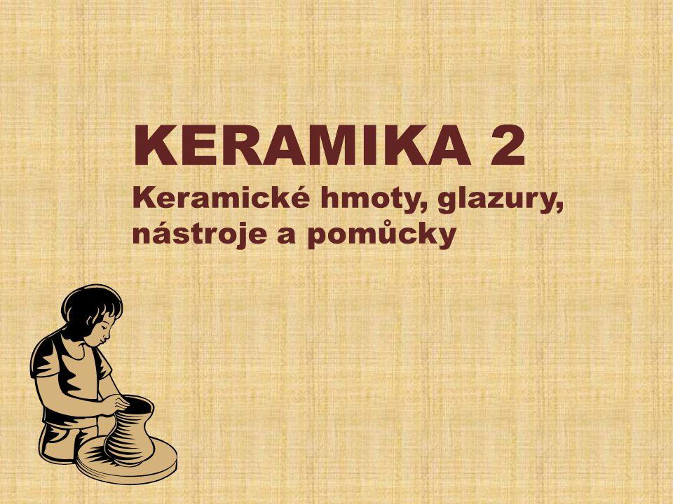 KERAMIKA 2 Keramické hmoty, glazury, nástroje a pomůcky
