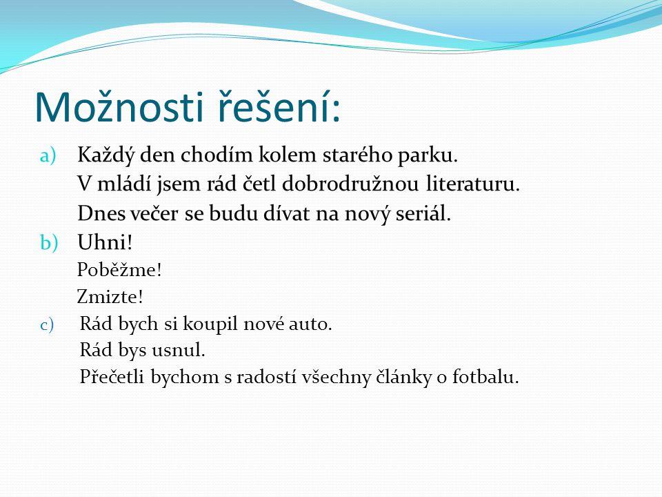 Cvičení Vymyslete věty, v nichž bude přísudek: a) slovesný složený b) jmenný se sponou c) jmenný beze spony d) vyjádřený citoslovcem