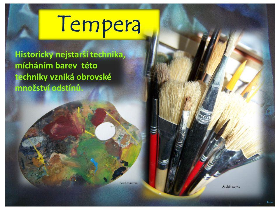 ©c.zuk Tempera Historicky nejstarší technika, mícháním barev této techniky vzniká obrovské množství odstínů. Archiv autora