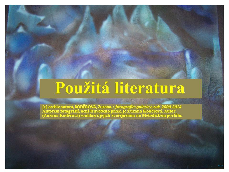 Použitá literatura [1] archiv autora, KODĚROVÁ, Zuzana. : fotografie: galerie c.zuk 2000-2014 Autorem fotografií, není-li uvedeno jinak, je Zuzana Kod