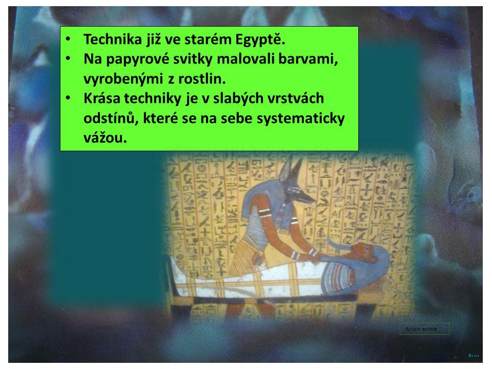 ©c.zuk Technika již ve starém Egyptě. Na papyrové svitky malovali barvami, vyrobenými z rostlin. Krása techniky je v slabých vrstvách odstínů, které s