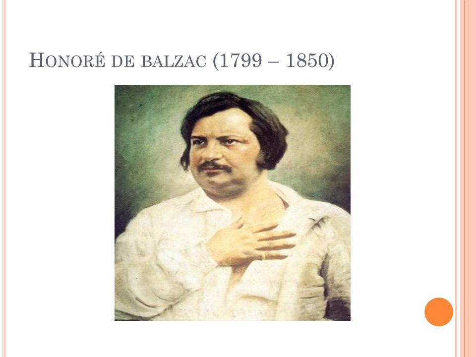 H ONORÉ DE BALZAC (1799 – 1850)