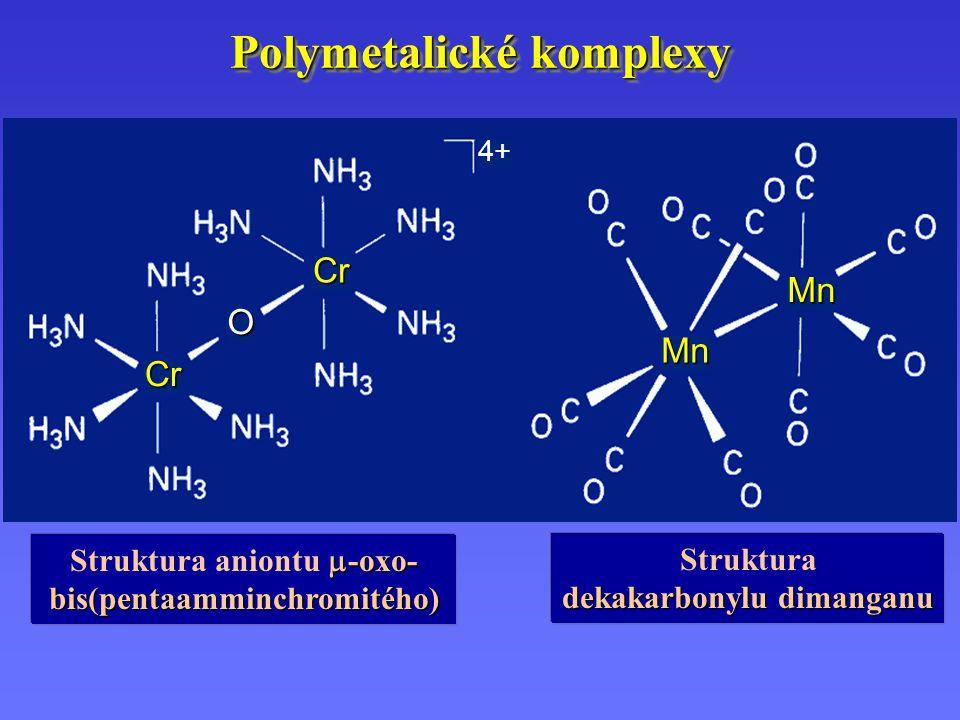 Polymetalické komplexy  -oxo- bis(pentaamminchromitého) Struktura aniontu  -oxo- bis(pentaamminchromitého) Struktura dekakarbonylu dimanganu Mn Mn C