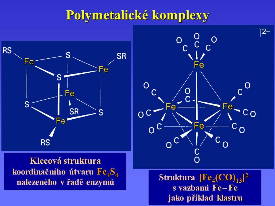 Polymetalické komplexy Klecová struktura Fe 4 S 4 koordinačního útvaru Fe 4 S 4 nalezeného v řadě enzymů [Fe 4 (CO) 13 ] 2– Struktura [Fe 4 (CO) 13 ]