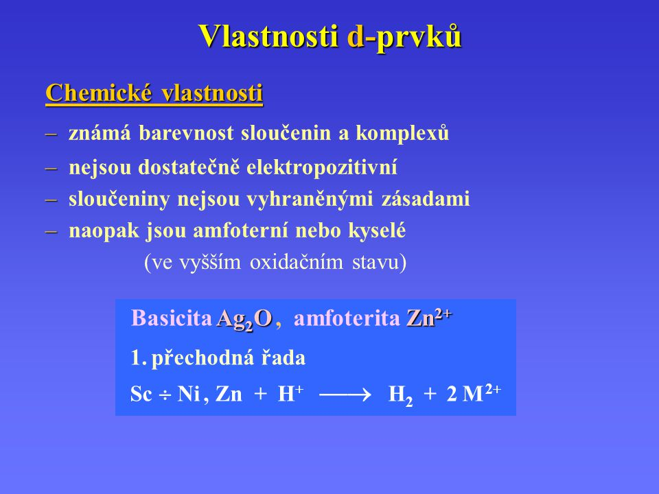 Vlastnosti d-prvků Chemické vlastnosti – – známá barevnost sloučenin a komplexů – – nejsou dostatečně elektropozitivní – – sloučeniny nejsou vyhraněný