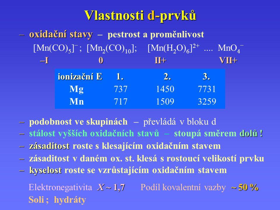 Vlastnosti d-prvků ionizační E 1. 2. 3. Mg 737 14507731 Mn 717 15093259 – oxidační stavy – oxidační stavy – pestrost a proměnlivost [Mn(CO) 5 ] – ; [M