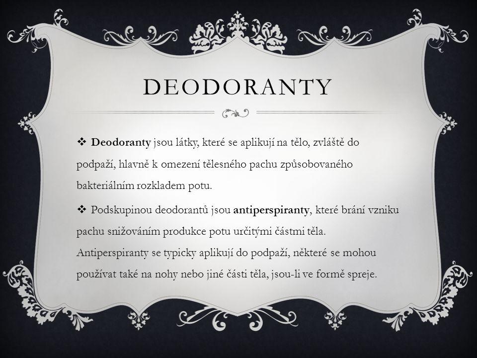 DEODORANTY  Deodoranty jsou látky, které se aplikují na tělo, zvláště do podpaží, hlavně k omezení tělesného pachu způsobovaného bakteriálním rozklad