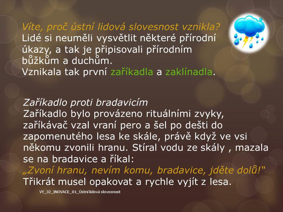 Ústní lidová slovesnost zápis -Folklór = ústní lidová slovesnost -vznik z potřeby vysvětlit přírodní úkazy a předat zkušenosti dalším generacím Hl.