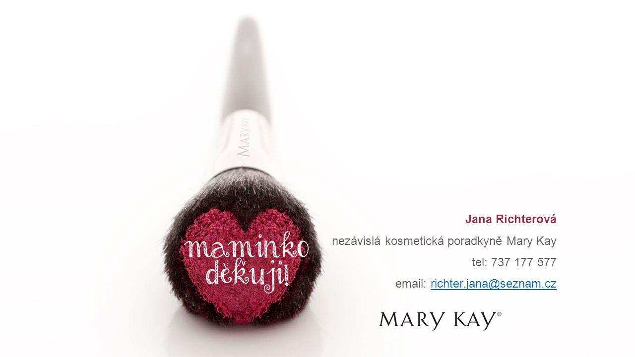 v Jana Richterová nezávislá kosmetická poradkyně Mary Kay tel: 737 177 577 email: richter.jana@seznam.czrichter.jana@seznam.cz