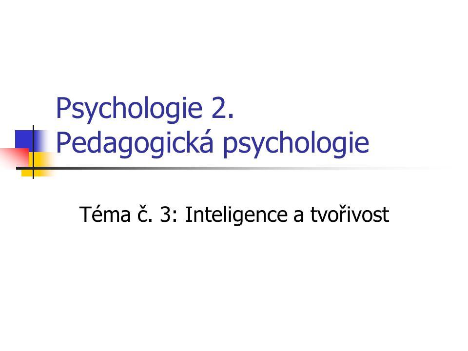 Psychologie 2. Pedagogická psychologie Téma č. 3: Inteligence a tvořivost