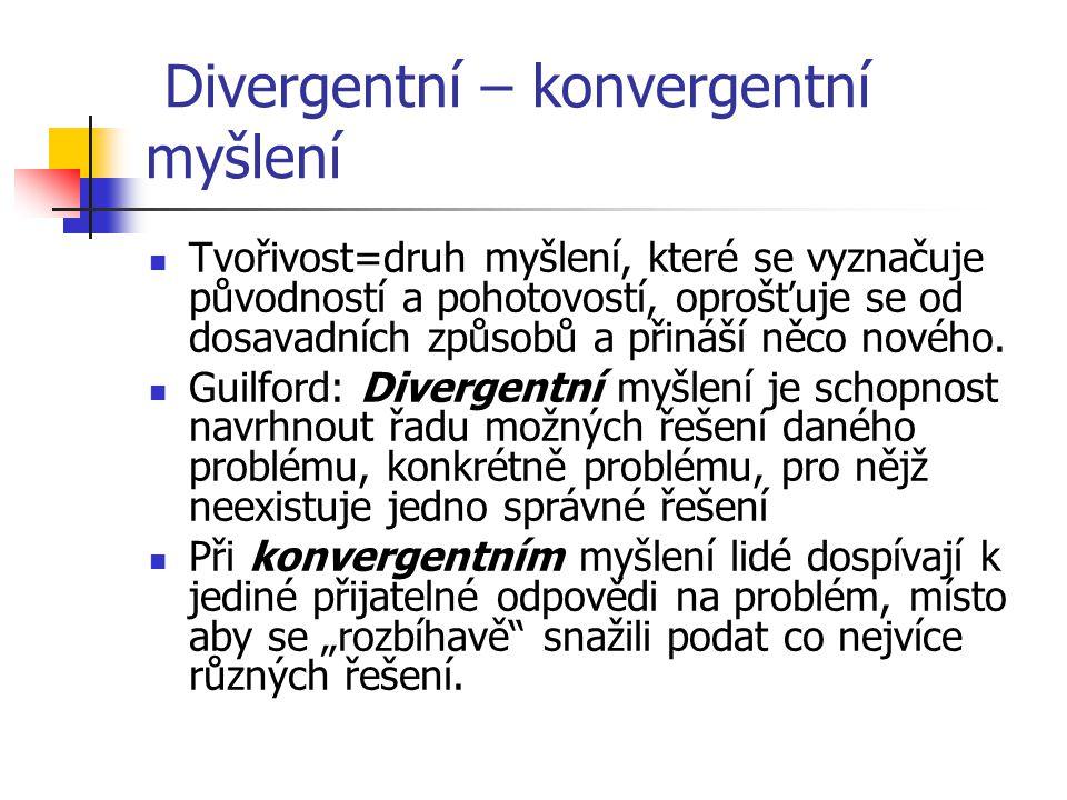 Divergentní – konvergentní myšlení Tvořivost=druh myšlení, které se vyznačuje původností a pohotovostí, oprošťuje se od dosavadních způsobů a přináší