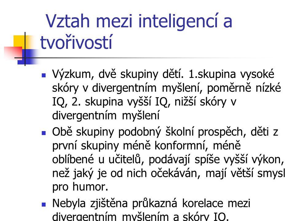 Vztah mezi inteligencí a tvořivostí Výzkum, dvě skupiny dětí. 1.skupina vysoké skóry v divergentním myšlení, poměrně nízké IQ, 2. skupina vyšší IQ, ni