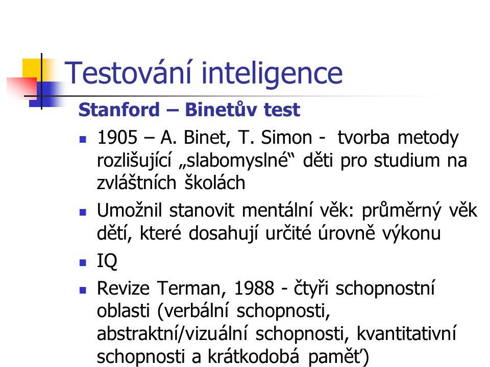 """Testování inteligence Stanford – Binetův test 1905 – A. Binet, T. Simon - tvorba metody rozlišující """"slabomyslné"""" děti pro studium na zvláštních školá"""