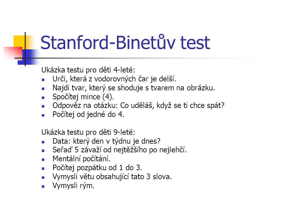 Stanford-Binetův test Ukázka testu pro děti 4-leté: Urči, která z vodorovných čar je delší. Najdi tvar, který se shoduje s tvarem na obrázku. Spočítej