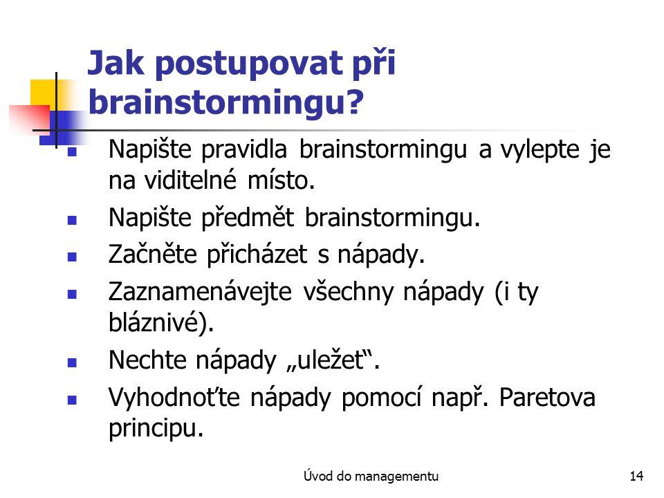 Úvod do managementu14 Jak postupovat při brainstormingu? Napište pravidla brainstormingu a vylepte je na viditelné místo. Napište předmět brainstormin
