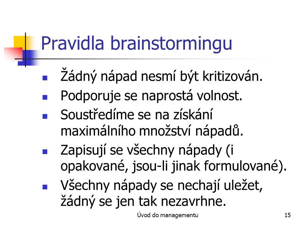 Úvod do managementu15 Pravidla brainstormingu Žádný nápad nesmí být kritizován. Podporuje se naprostá volnost. Soustředíme se na získání maximálního m