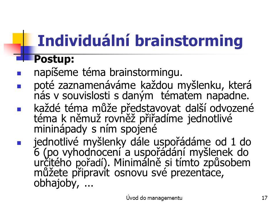 Úvod do managementu17 Individuální brainstorming Postup: napíšeme téma brainstormingu. poté zaznamenáváme každou myšlenku, která nás v souvislosti s d