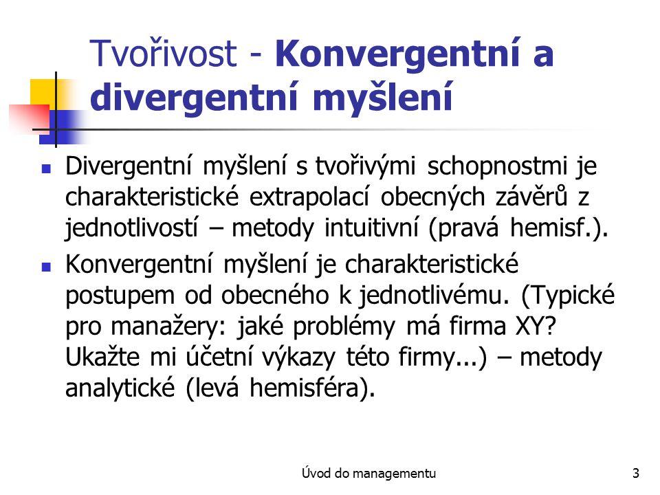 Úvod do managementu3 Tvořivost - Konvergentní a divergentní myšlení Divergentní myšlení s tvořivými schopnostmi je charakteristické extrapolací obecný