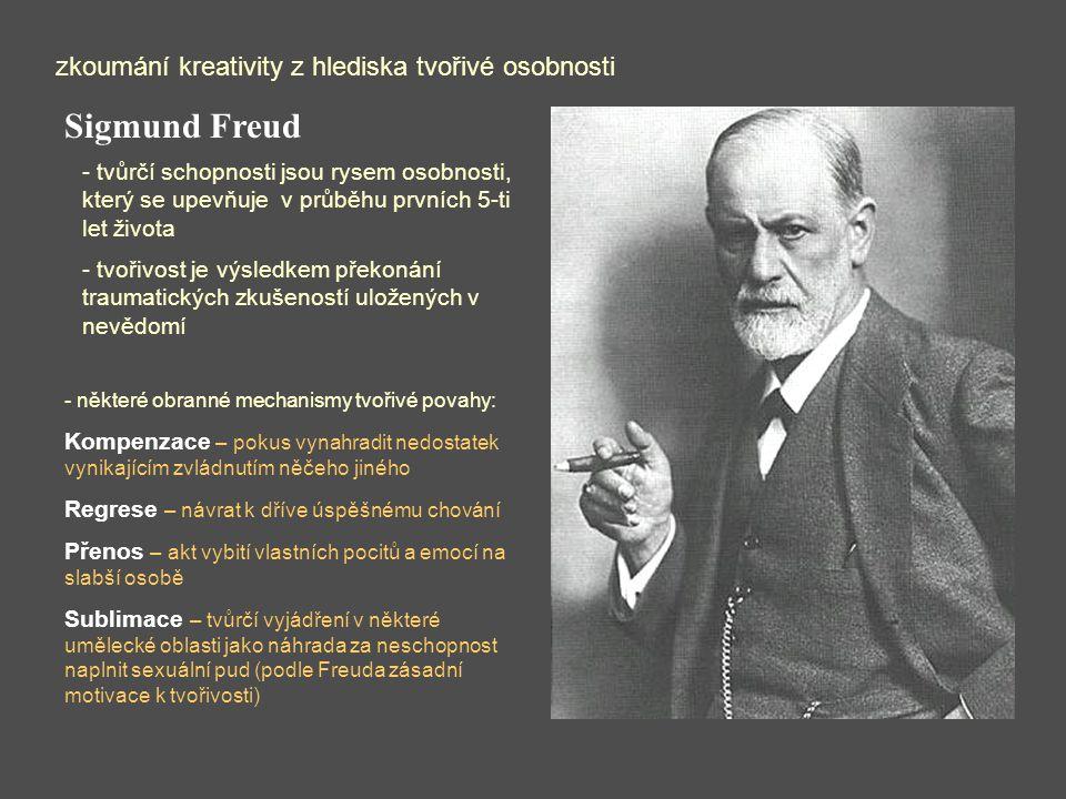Sigmund Freud zkoumání kreativity z hlediska tvořivé osobnosti - některé obranné mechanismy tvořivé povahy: Kompenzace – pokus vynahradit nedostatek vynikajícím zvládnutím něčeho jiného Regrese – návrat k dříve úspěšnému chování Přenos – akt vybití vlastních pocitů a emocí na slabší osobě Sublimace – tvůrčí vyjádření v některé umělecké oblasti jako náhrada za neschopnost naplnit sexuální pud (podle Freuda zásadní motivace k tvořivosti) - tvůrčí schopnosti jsou rysem osobnosti, který se upevňuje v průběhu prvních 5-ti let života - tvořivost je výsledkem překonání traumatických zkušeností uložených v nevědomí