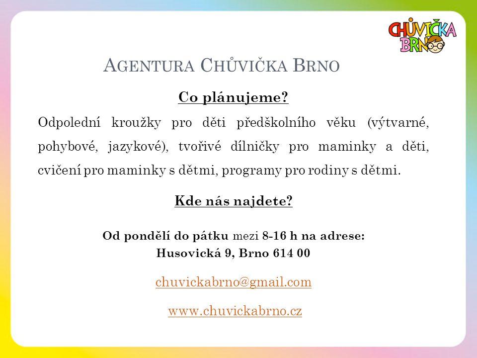Wir bedanken uns für Ihre Aufmerksamkeit Děkujeme za pozornost Iva Hovězáková Email: chuvickabrno@gmail.com Projekt: Harmonizace při opatrování dětí