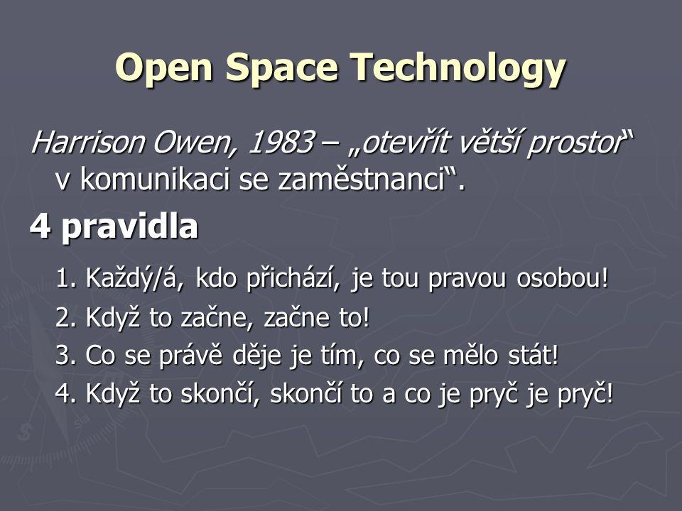 """Open Space Technology Harrison Owen, 1983 – """"otevřít větší prostor"""" v komunikaci se zaměstnanci"""". 4 pravidla 1. Každý/á, kdo přichází, je tou pravou o"""