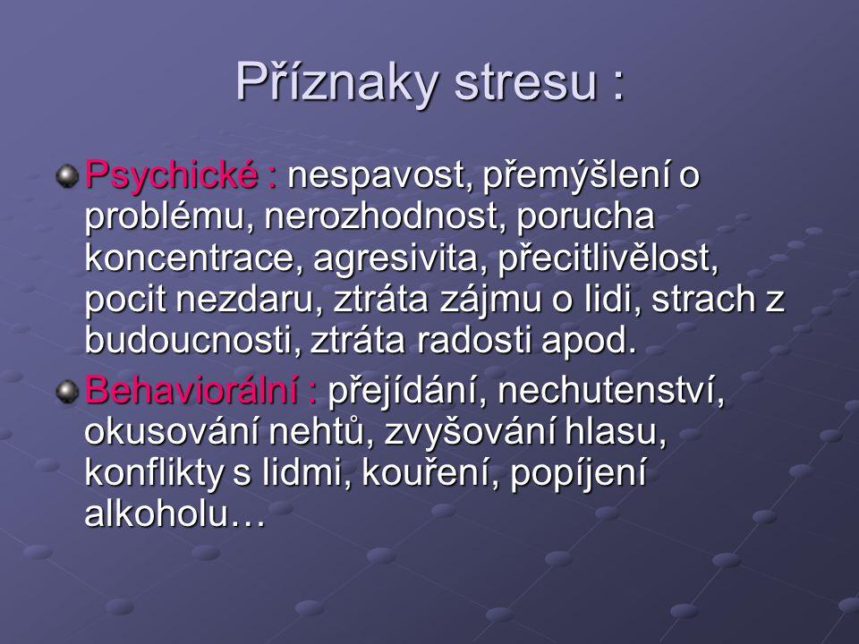 Příznaky stresu : Psychické : nespavost, přemýšlení o problému, nerozhodnost, porucha koncentrace, agresivita, přecitlivělost, pocit nezdaru, ztráta z
