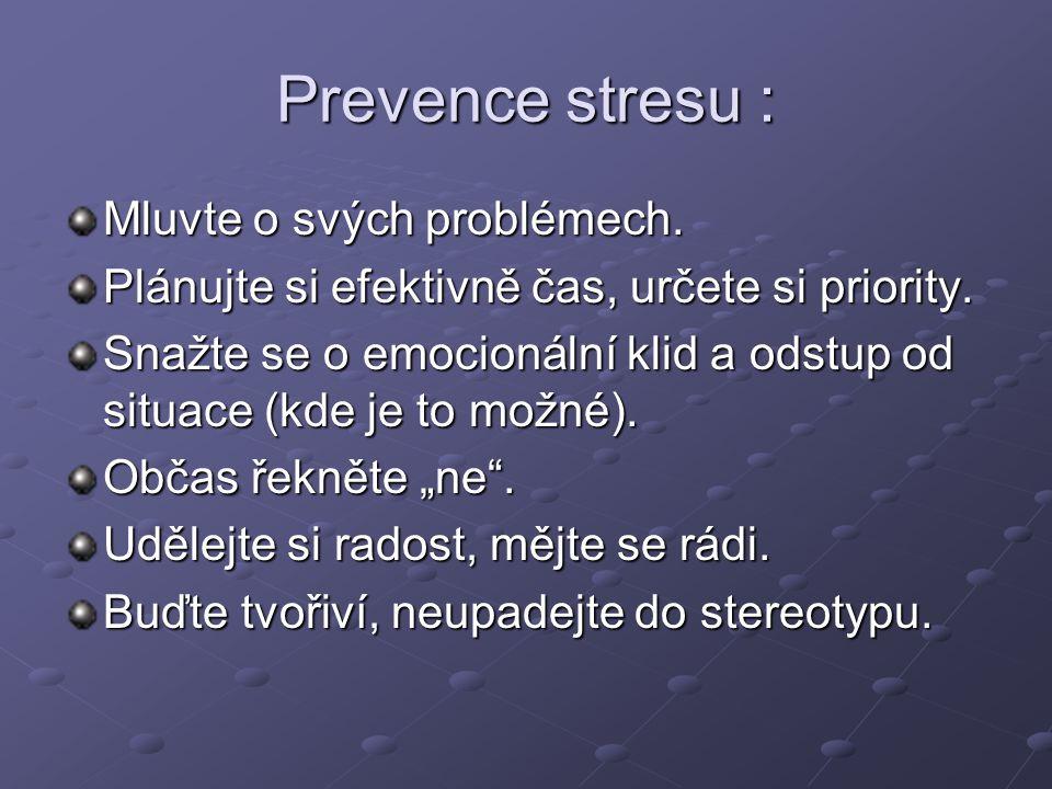 Prevence stresu : Mluvte o svých problémech. Plánujte si efektivně čas, určete si priority. Snažte se o emocionální klid a odstup od situace (kde je t