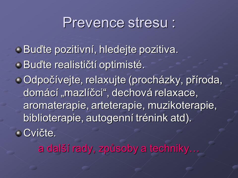 """Prevence stresu : Buďte pozitivní, hledejte pozitiva. Buďte realističtí optimisté. Odpočívejte, relaxujte (procházky, příroda, domácí """"mazlíčci"""", dech"""