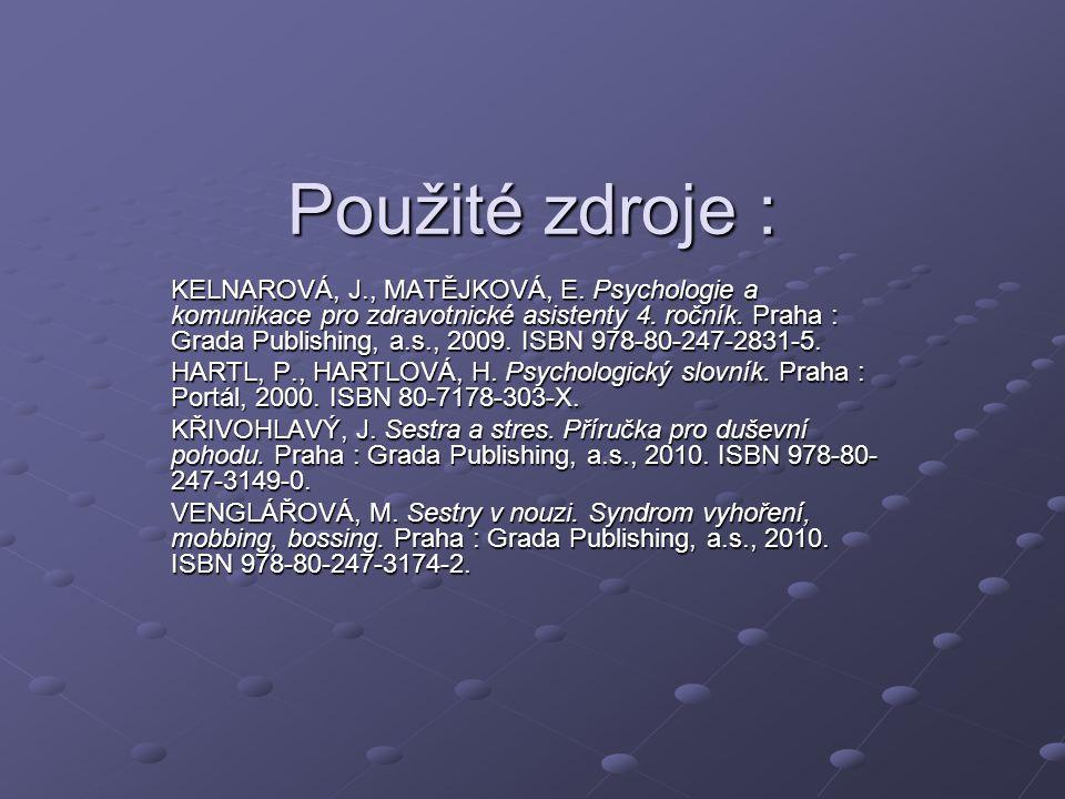 Použité zdroje : KELNAROVÁ, J., MATĚJKOVÁ, E. Psychologie a komunikace pro zdravotnické asistenty 4. ročník. Praha : Grada Publishing, a.s., 2009. ISB