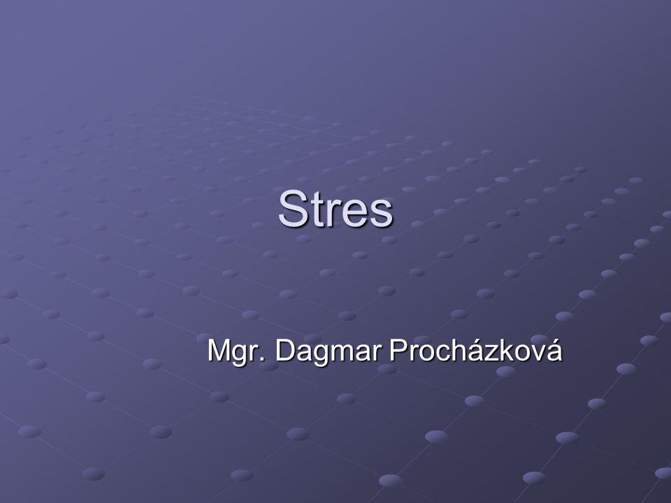 Stres Mgr. Dagmar Procházková Mgr. Dagmar Procházková
