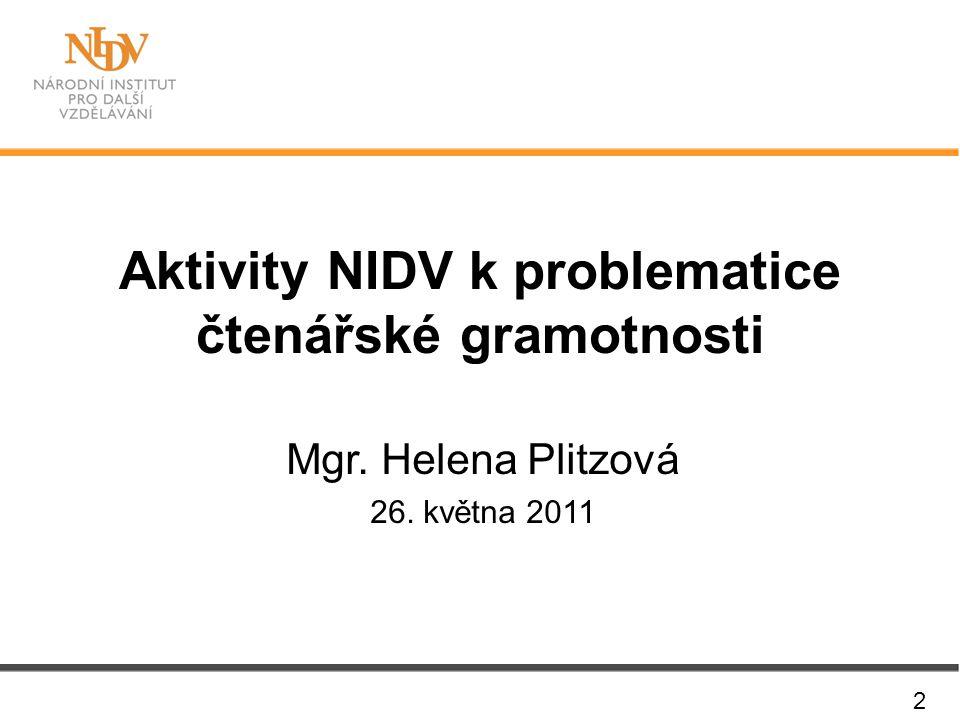 2 Mgr. Helena Plitzová 26. května 2011 Aktivity NIDV k problematice čtenářské gramotnosti