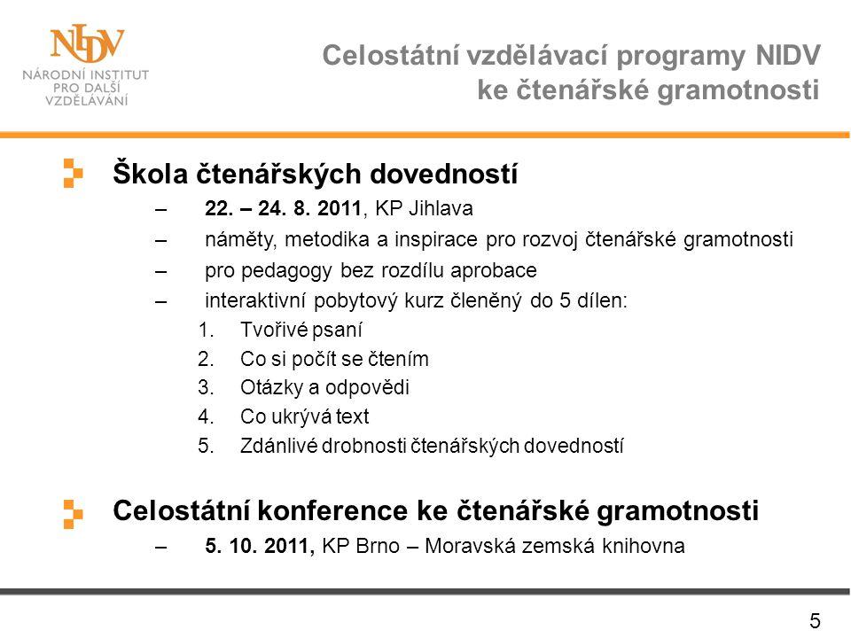 Celostátní vzdělávací programy NIDV ke čtenářské gramotnosti 5 Škola čtenářských dovedností –22. – 24. 8. 2011, KP Jihlava –náměty, metodika a inspira