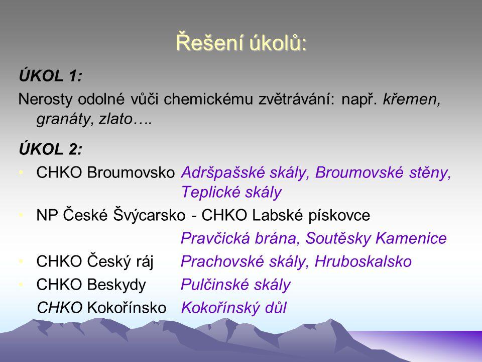 Řešení úkolů: ÚKOL 1: Nerosty odolné vůči chemickému zvětrávání: např.
