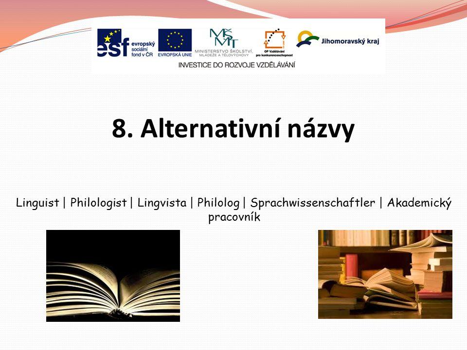 8. Alternativní názvy Linguist | Philologist | Lingvista | Philolog | Sprachwissenschaftler | Akademický pracovník
