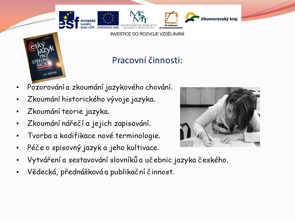 Pracovní činnosti: Pozorování a zkoumání jazykového chování. Zkoumání historického vývoje jazyka. Zkoumání teorie jazyka. Zkoumání nářečí a jejich zap