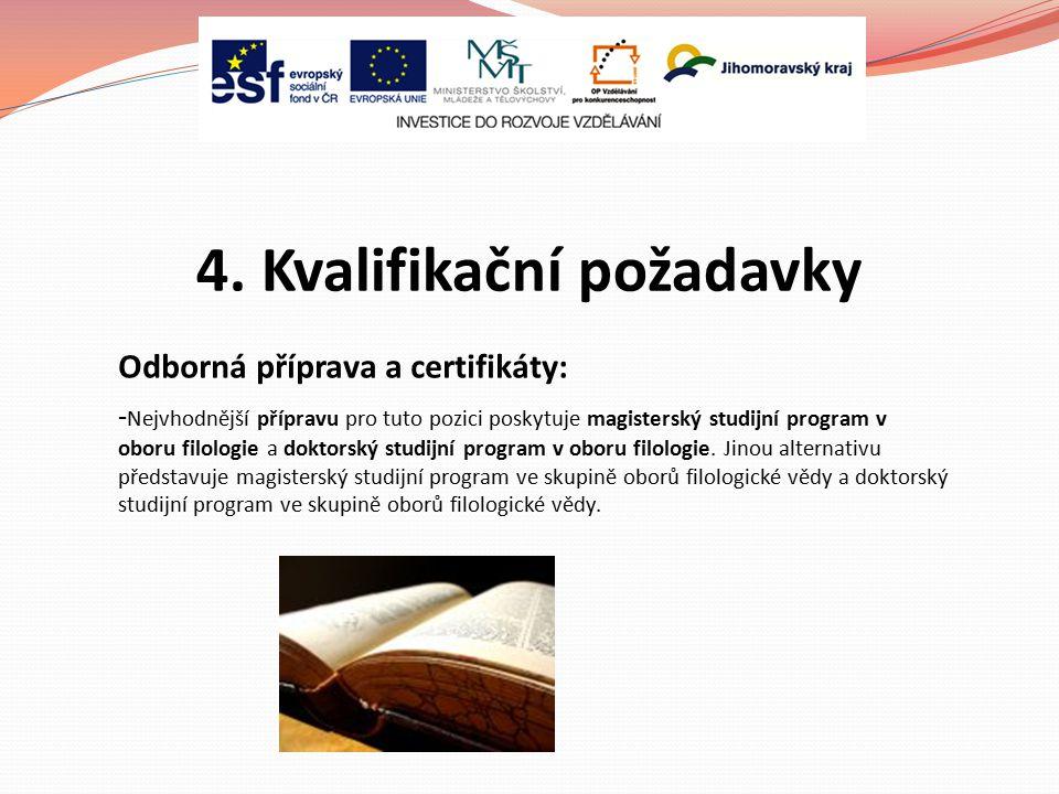 4. Kvalifikační požadavky Odborná příprava a certifikáty: - Nejvhodnější přípravu pro tuto pozici poskytuje magisterský studijní program v oboru filol