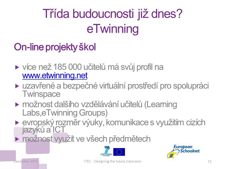 Třída budoucnosti již dnes? eTwinning December 2010iTEC - Designing the future classroom11 On-line projekty škol  více než 185 000 učitelů má svůj pr