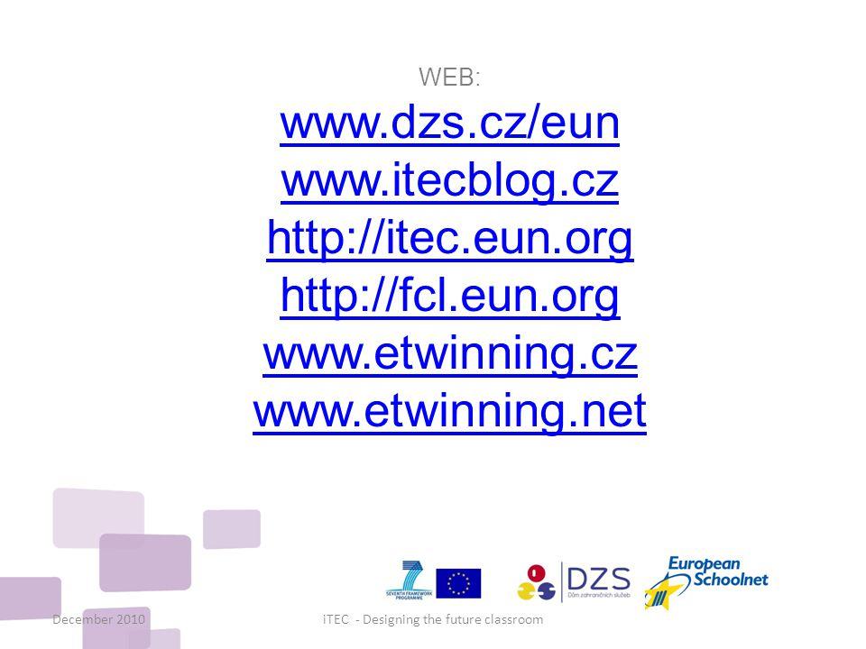 December 2010iTEC - Designing the future classroom WEB: www.dzs.cz/eun www.itecblog.cz http://itec.eun.org http://fcl.eun.org www.etwinning.cz www.etw