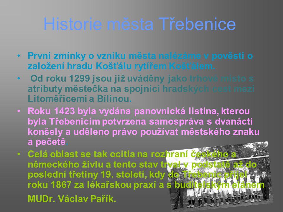 Historie města Třebenice První zmínky o vzniku města nalézáme v pověsti o založení hradu Košťálu rytířem Košťálem. Od roku 1299 jsou již uváděny jako