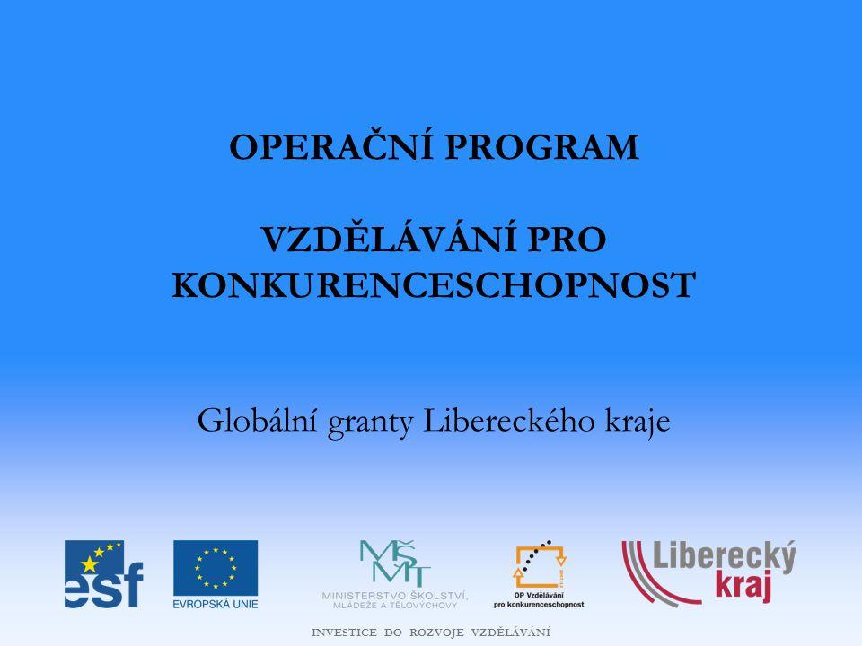 INVESTICE DO ROZVOJE VZDĚLÁVÁNÍ OPERAČNÍ PROGRAM VZDĚLÁVÁNÍ PRO KONKURENCESCHOPNOST Globální granty Libereckého kraje