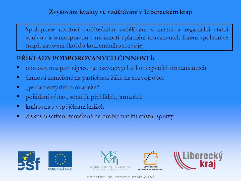 INVESTICE DO ROZVOJE VZDĚLÁVÁNÍ Spolupráce institucí počátečního vzdělávání s místní a regionální státní správou a samosprávou s možností uplatnění inovativních forem spolupráce (např.