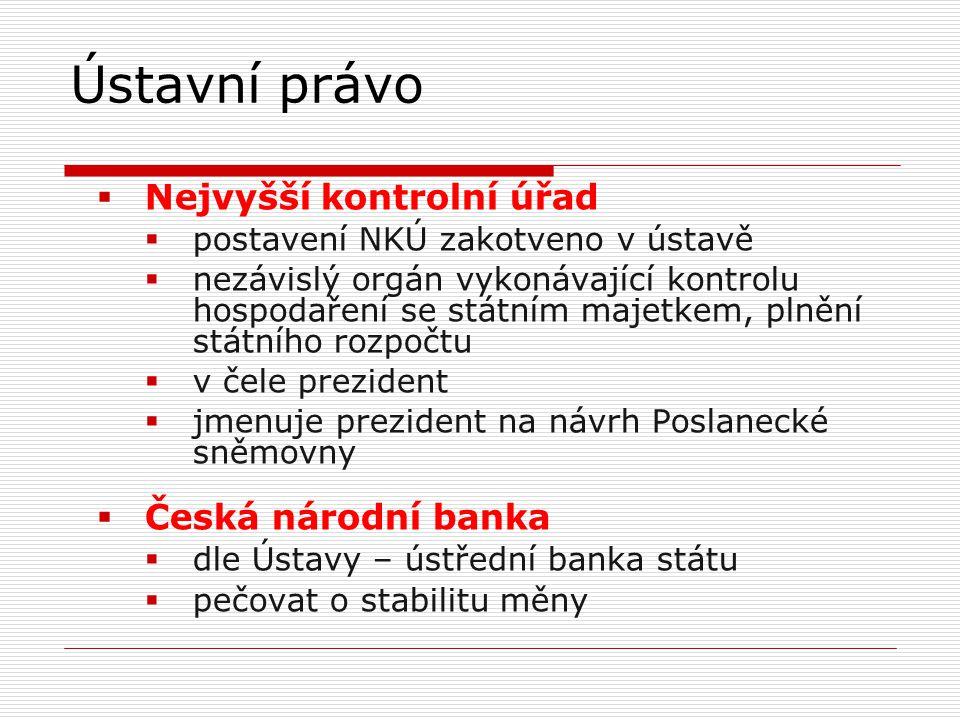  Nejvyšší kontrolní úřad  postavení NKÚ zakotveno v ústavě  nezávislý orgán vykonávající kontrolu hospodaření se státním majetkem, plnění státního