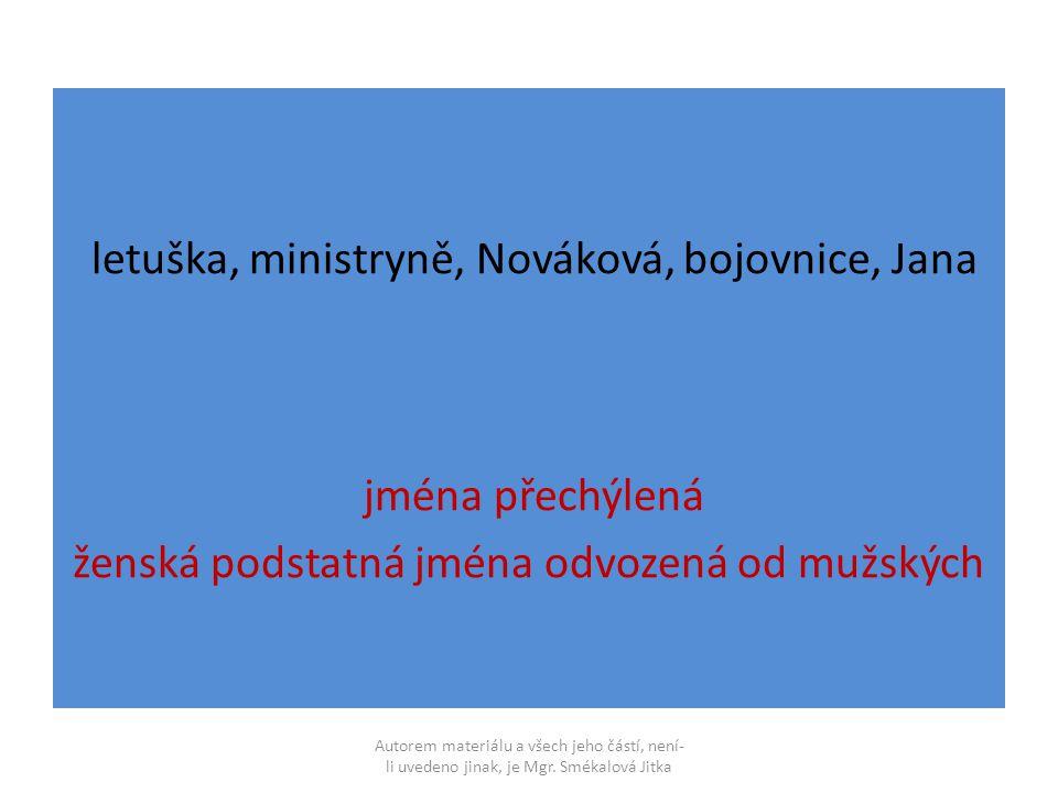 letuška, ministryně, Nováková, bojovnice, Jana jména přechýlená ženská podstatná jména odvozená od mužských Autorem materiálu a všech jeho částí, není