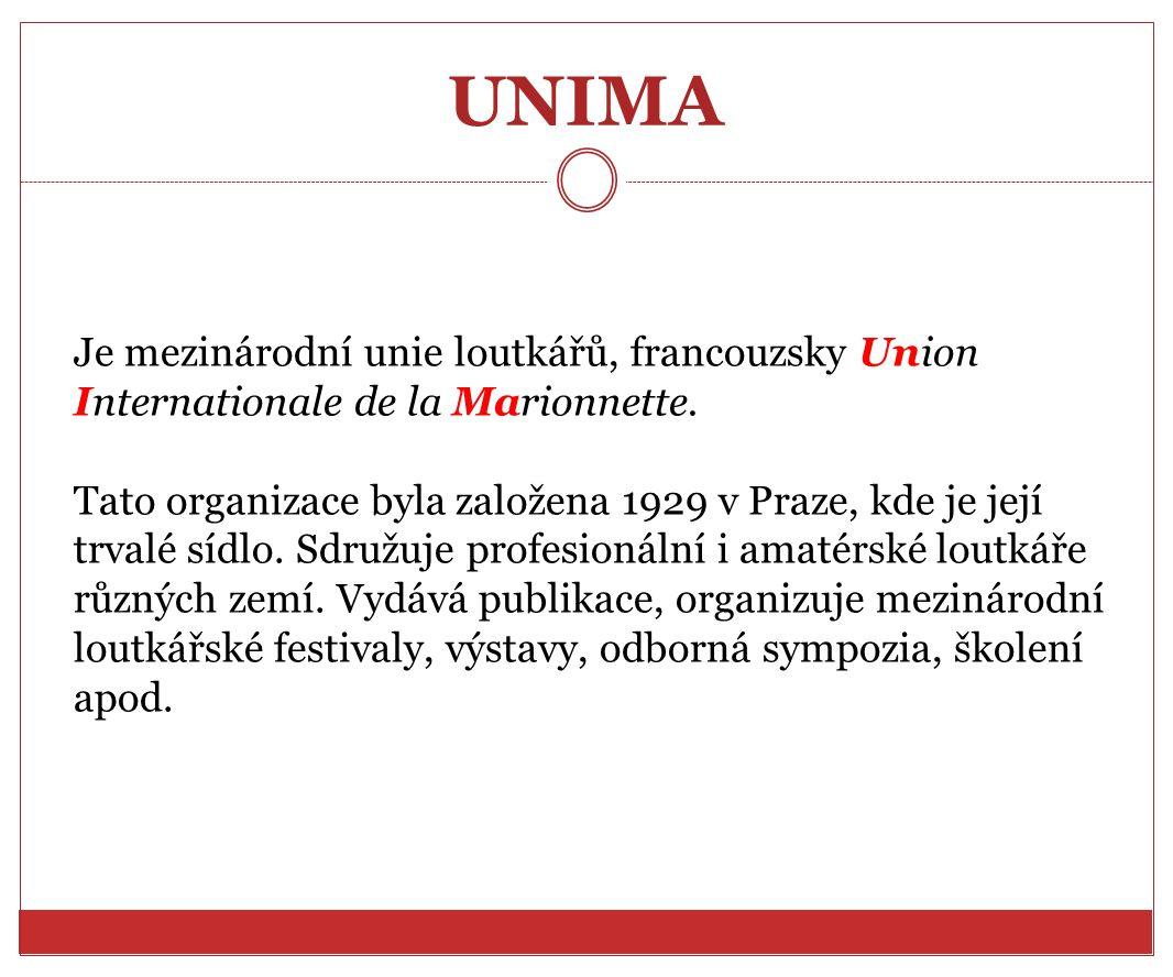 UNIMA Je mezinárodní unie loutkářů, francouzsky Union Internationale de la Marionnette. Tato organizace byla založena 1929 v Praze, kde je její trvalé